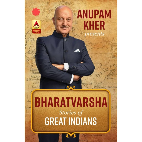 Anupam Kher Presents - Bharatvarsha Stories of Great Indians  (English, Paperback, ABP News)