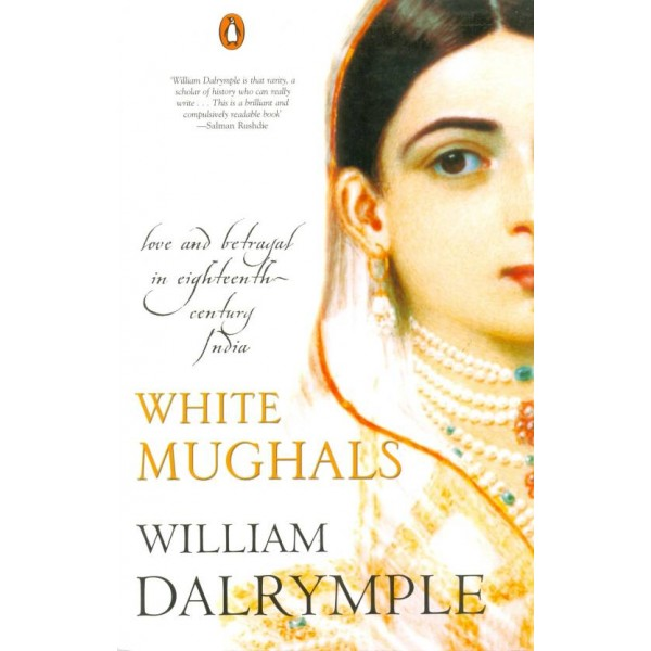 White Mughals : Love and Betrayal in Eighteenth-Century India  (English, Paperback, William Dalrymple)