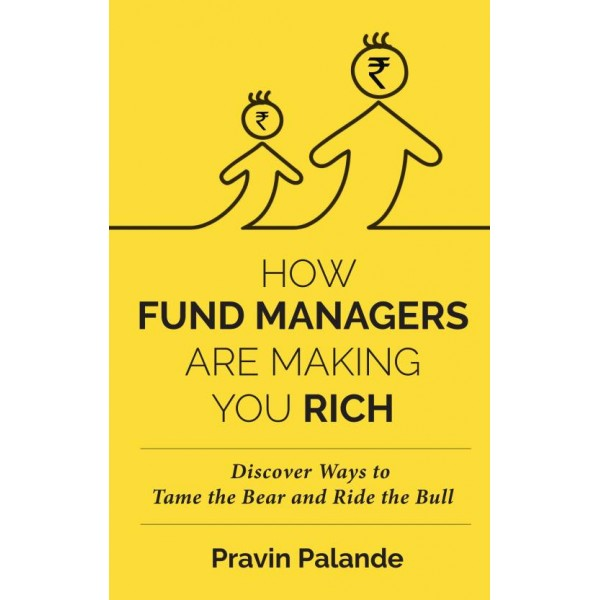 HOW FUND MANAGERS ARE MAKING YOU RICH : Discover Ways to Tame the Bear and Ride the Bull  (English, Hardcover, PRAVIN PALANDE)