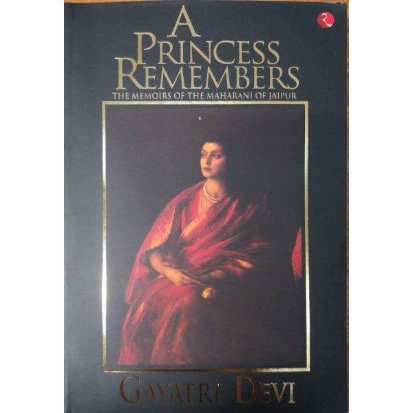 A Princess Remembers: The Memoirs of the Maharani of Jaipur  (English, Paperback, Maharani Gayatri Devi)