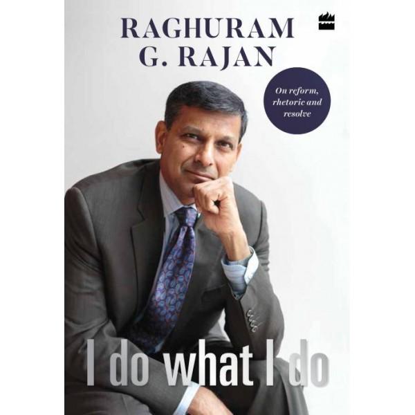 I Do What I Do  (English, Hardcover, Raghuram G. Rajan)