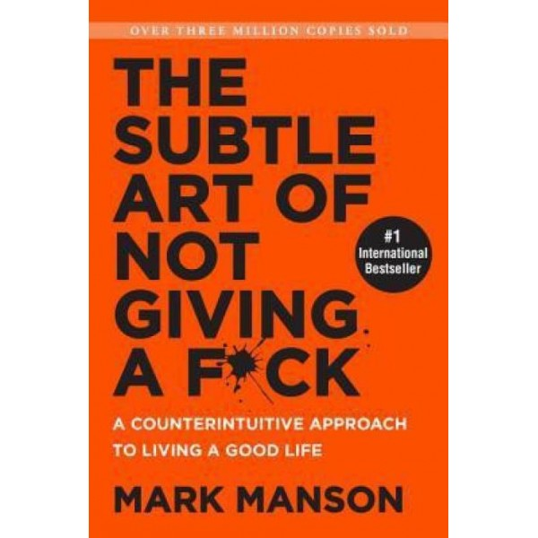 The Subtle Art of Not Giving a F*ck : A Counterintuitive Approach to Living a Good Life  (English, Paperback, Mark Manson)